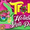 Trolls Holiday Skate Party