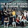 The Aim Of Design Is To Define Space | Bi Nuu Berlin