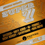 JAYCEEOH Presents: Super 7 Vol. 7 ft DIRTY AUDIO, 4B, YEHME2, RICKY REMEDY, SAYMYNAME, WAX MOTIF